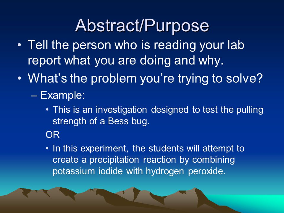 Abstract/Purpose Tell the person who is reading your lab report what you are doing and why. What's the problem you're trying to solve