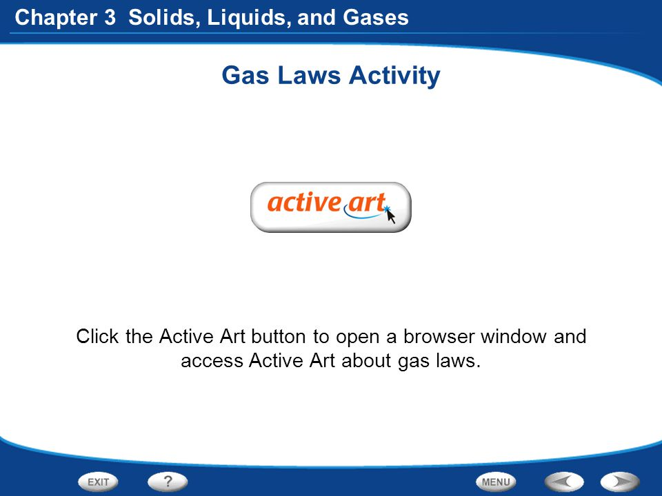 Gas Laws Activity Click the Active Art button to open a browser window and access Active Art about gas laws.