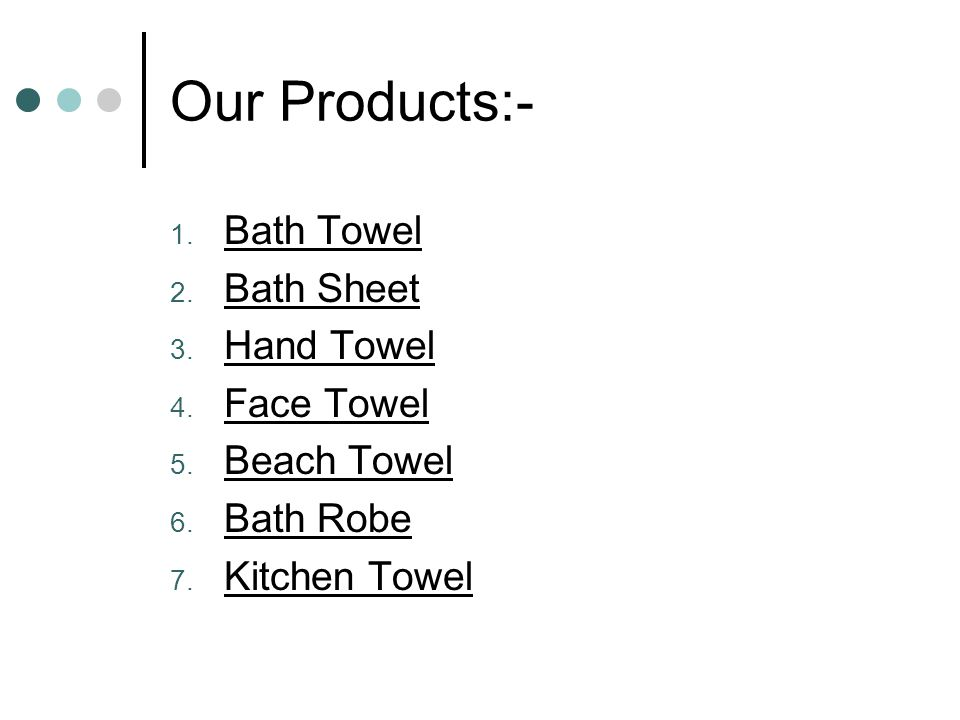 Our Products:- Bath Towel Bath Sheet Hand Towel Face Towel Beach Towel