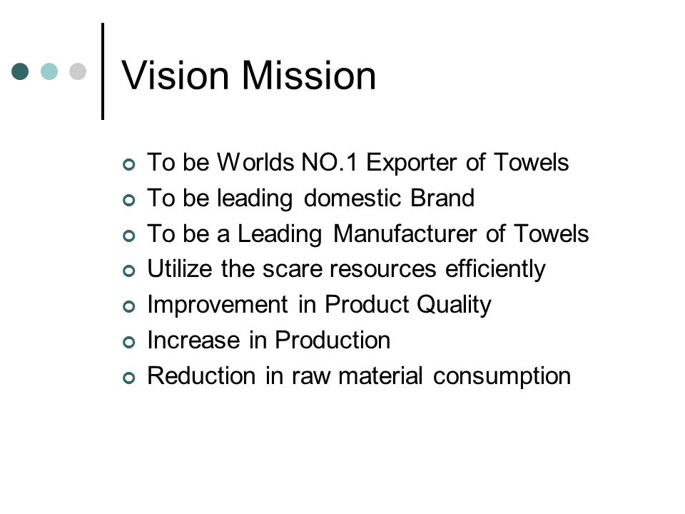 Vision Mission To be Worlds NO.1 Exporter of Towels
