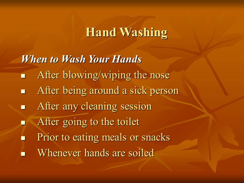 Hand Washing When to Wash Your Hands After blowing/wiping the nose