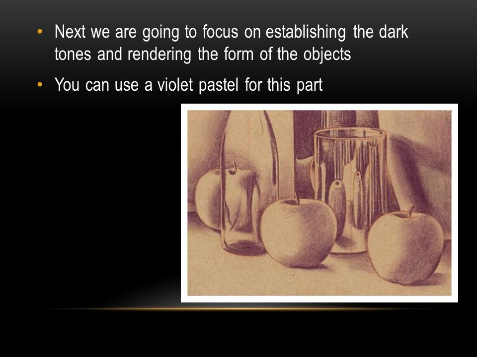 Next we are going to focus on establishing the dark tones and rendering the form of the objects
