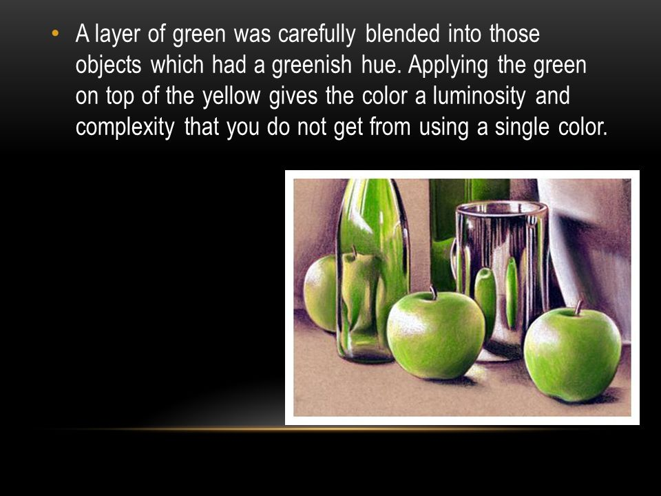 A layer of green was carefully blended into those objects which had a greenish hue.