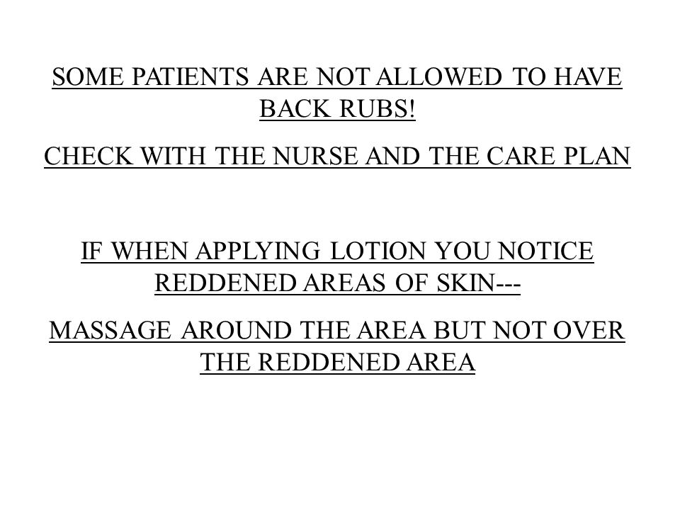SOME PATIENTS ARE NOT ALLOWED TO HAVE BACK RUBS!