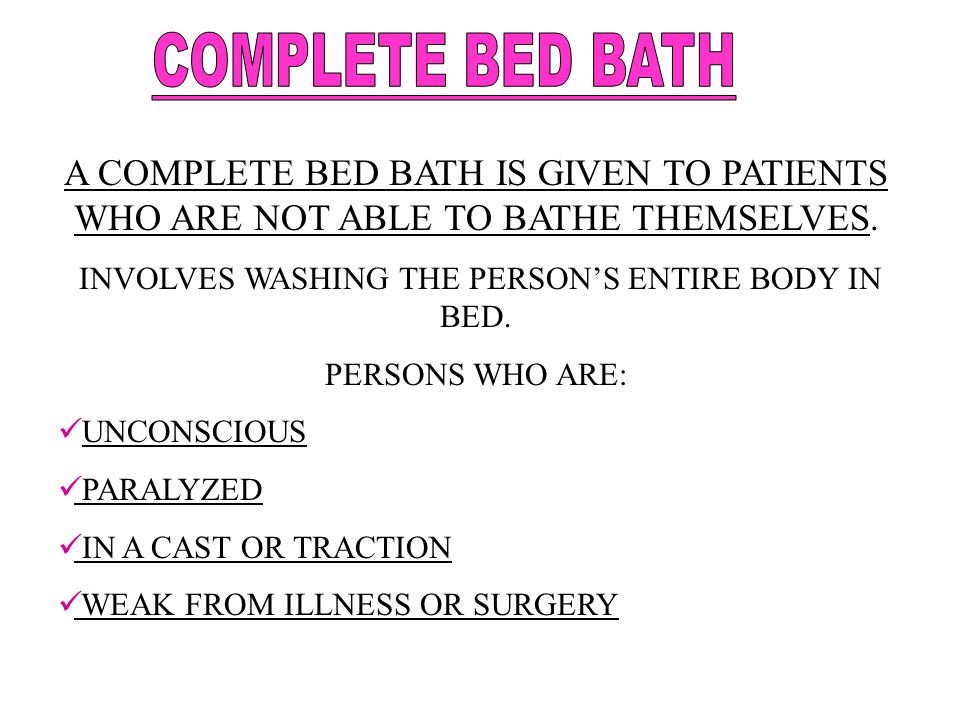 INVOLVES WASHING THE PERSON'S ENTIRE BODY IN BED.