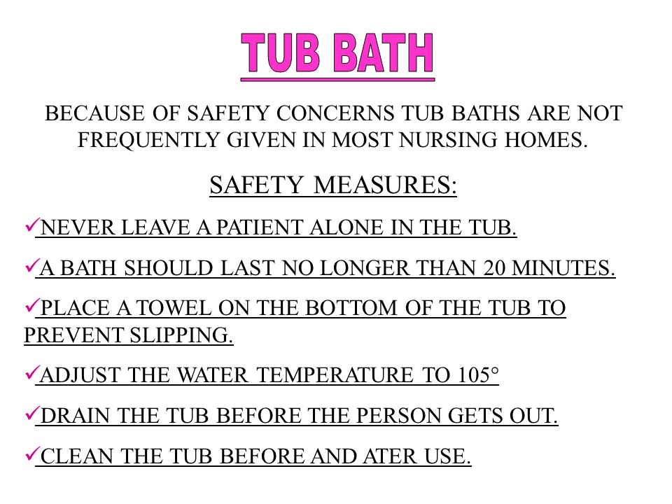 TUB BATH SAFETY MEASURES: