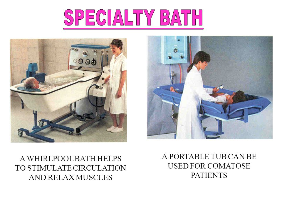 SPECIALTY BATH A PORTABLE TUB CAN BE USED FOR COMATOSE PATIENTS