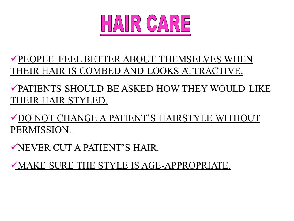 HAIR CARE PEOPLE FEEL BETTER ABOUT THEMSELVES WHEN THEIR HAIR IS COMBED AND LOOKS ATTRACTIVE.