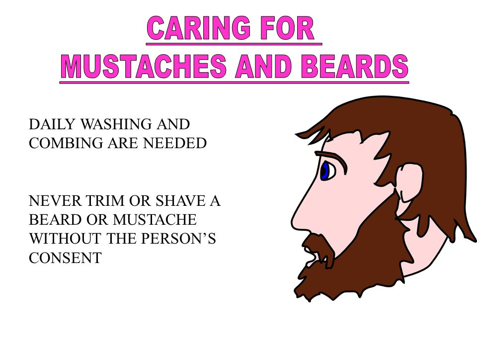 CARING FOR MUSTACHES AND BEARDS DAILY WASHING AND COMBING ARE NEEDED