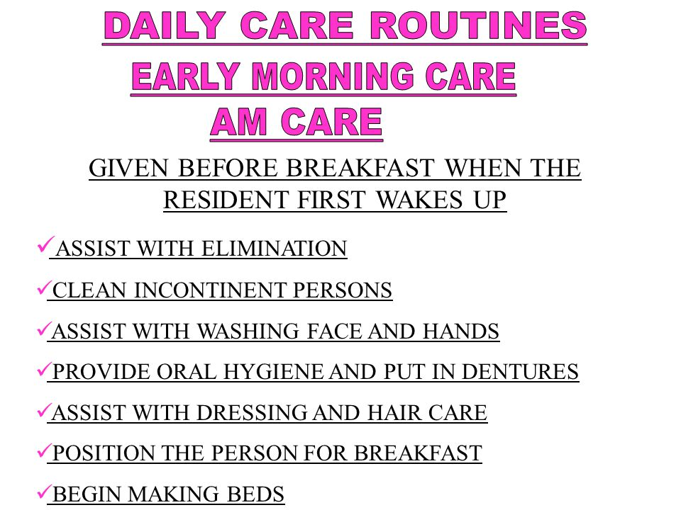 GIVEN BEFORE BREAKFAST WHEN THE RESIDENT FIRST WAKES UP