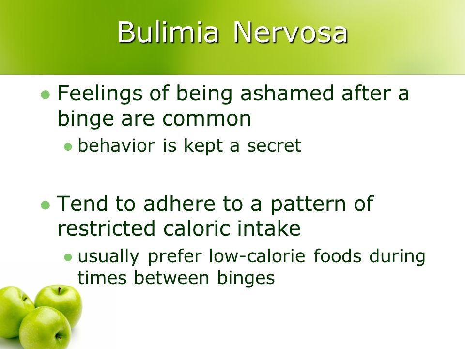 Bulimia Nervosa Feelings of being ashamed after a binge are common