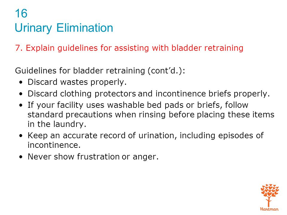 7. Explain guidelines for assisting with bladder retraining
