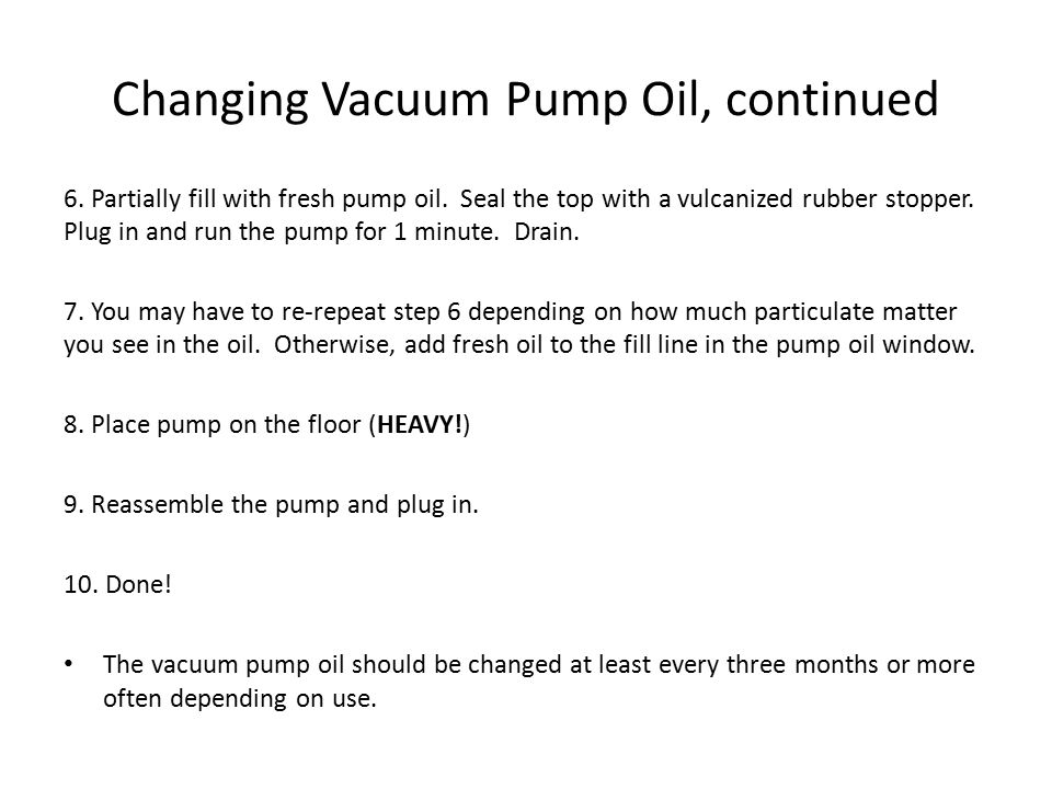 Changing Vacuum Pump Oil, continued