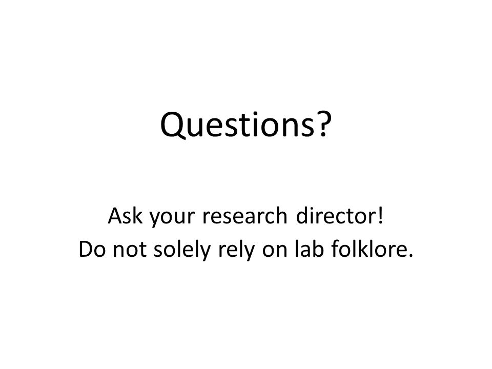 Questions Ask your research director!