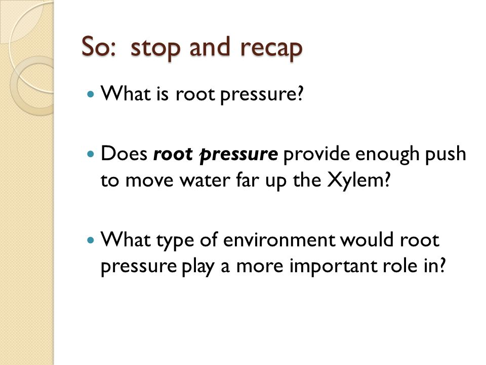 So: stop and recap What is root pressure