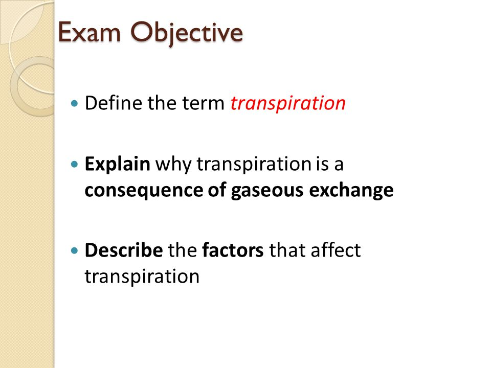 Exam Objective Define the term transpiration