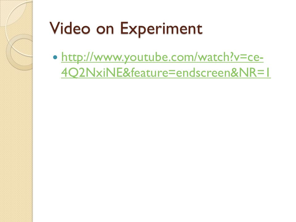 Video on Experiment http://www.youtube.com/watch v=ce- 4Q2NxiNE&feature=endscreen&NR=1