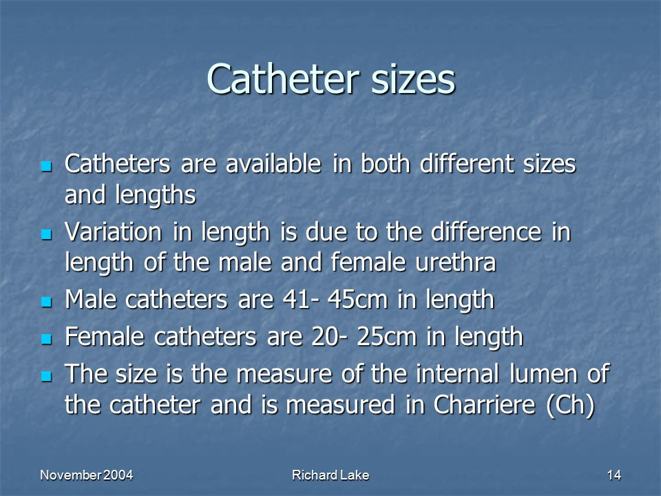 Catheter sizes Catheters are available in both different sizes and lengths.
