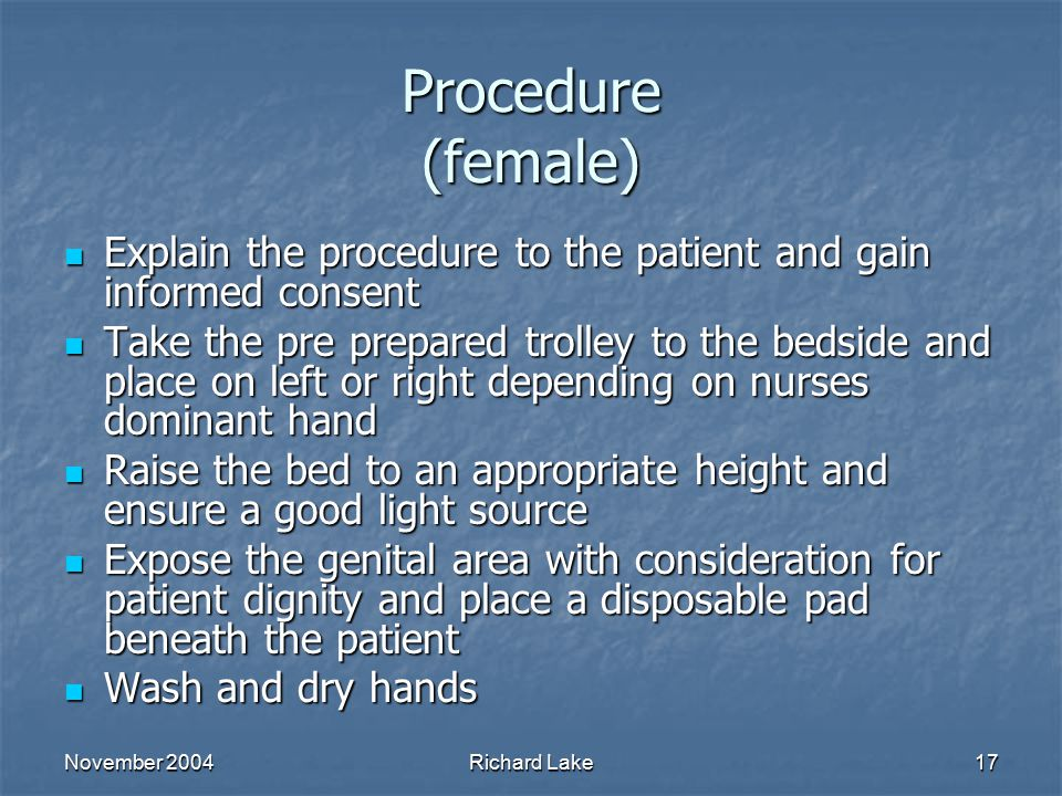 Procedure (female) Explain the procedure to the patient and gain informed consent.