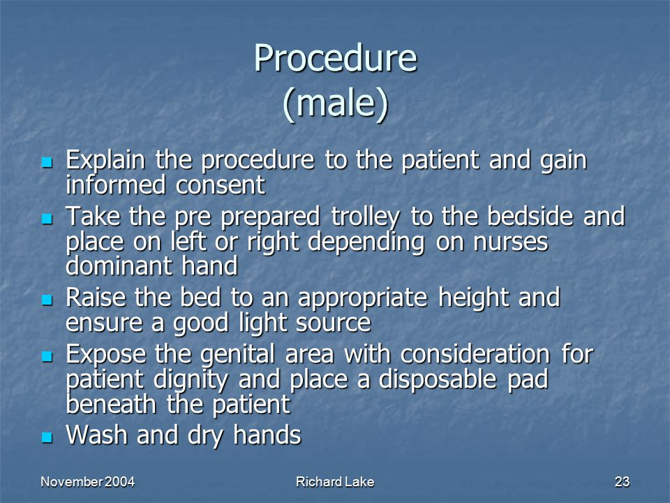 Procedure (male) Explain the procedure to the patient and gain informed consent.