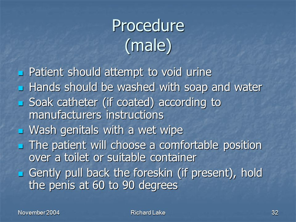 Procedure (male) Patient should attempt to void urine