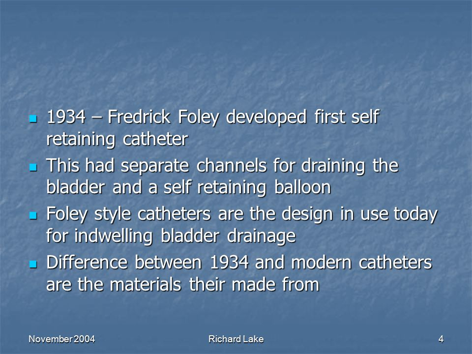 1934 – Fredrick Foley developed first self retaining catheter