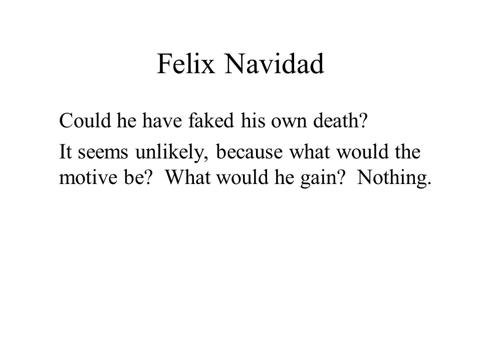 Felix Navidad Could he have faked his own death