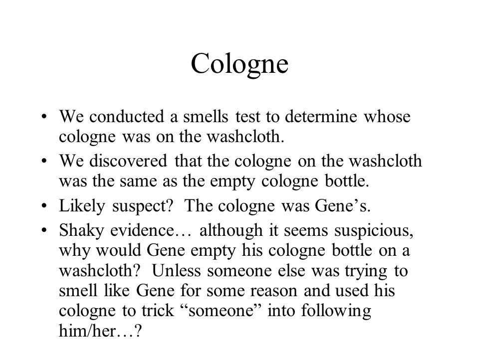Cologne We conducted a smells test to determine whose cologne was on the washcloth.