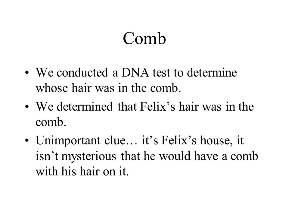 Comb We conducted a DNA test to determine whose hair was in the comb.