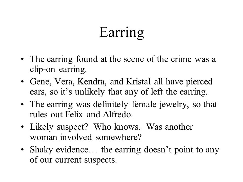 Earring The earring found at the scene of the crime was a clip-on earring.