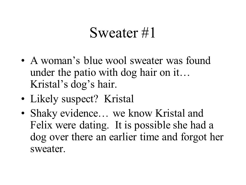 Sweater #1 A woman's blue wool sweater was found under the patio with dog hair on it… Kristal's dog's hair.