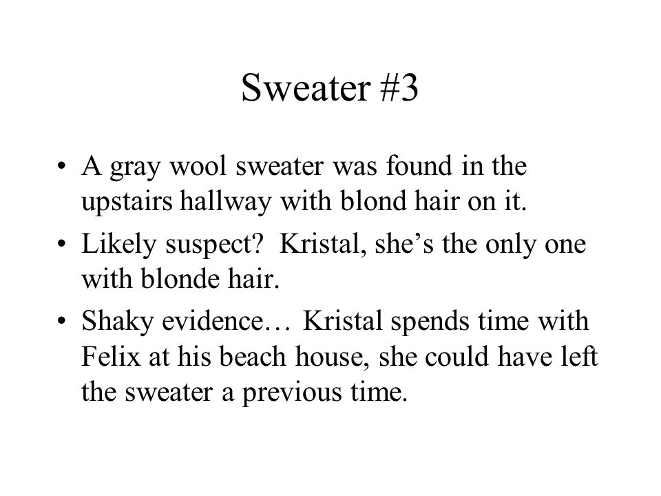 Sweater #3 A gray wool sweater was found in the upstairs hallway with blond hair on it.