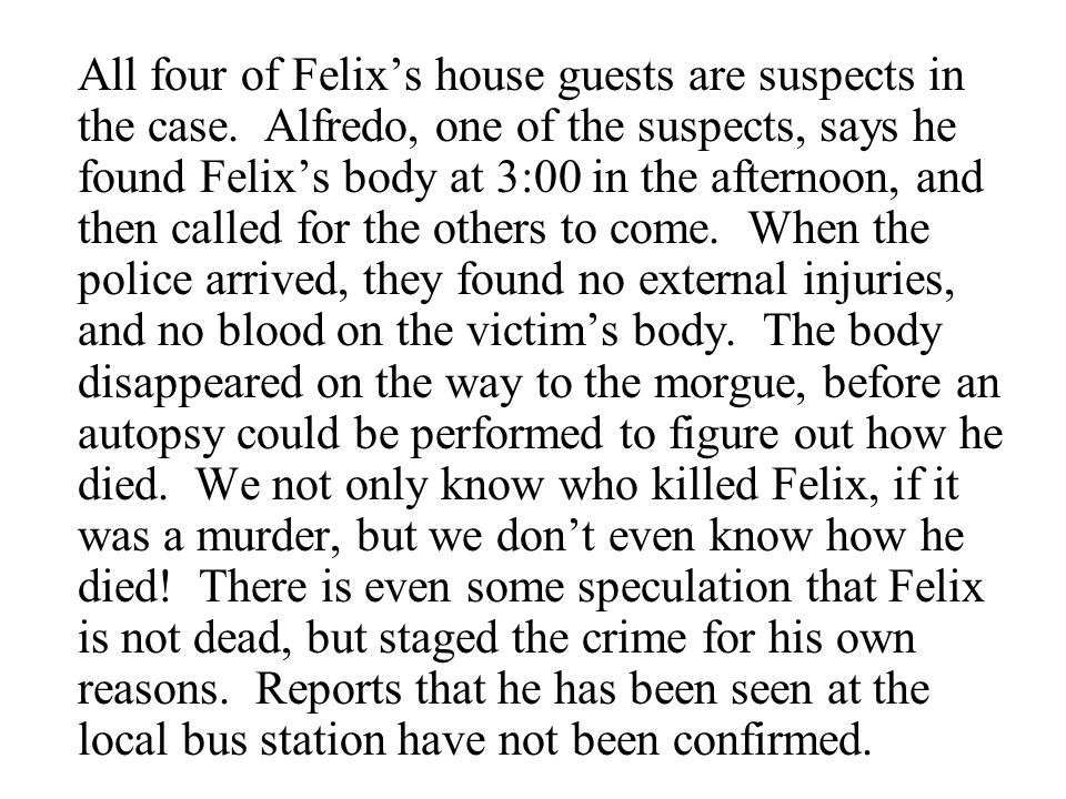 All four of Felix's house guests are suspects in the case