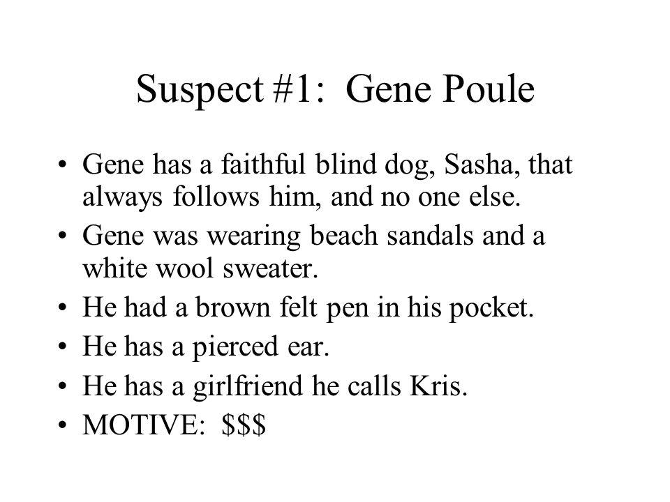 Suspect #1: Gene Poule Gene has a faithful blind dog, Sasha, that always follows him, and no one else.