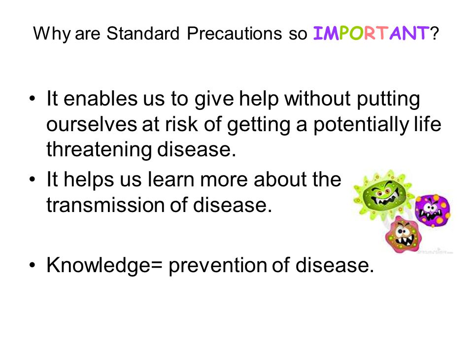 Why are Standard Precautions so IMPORTANT