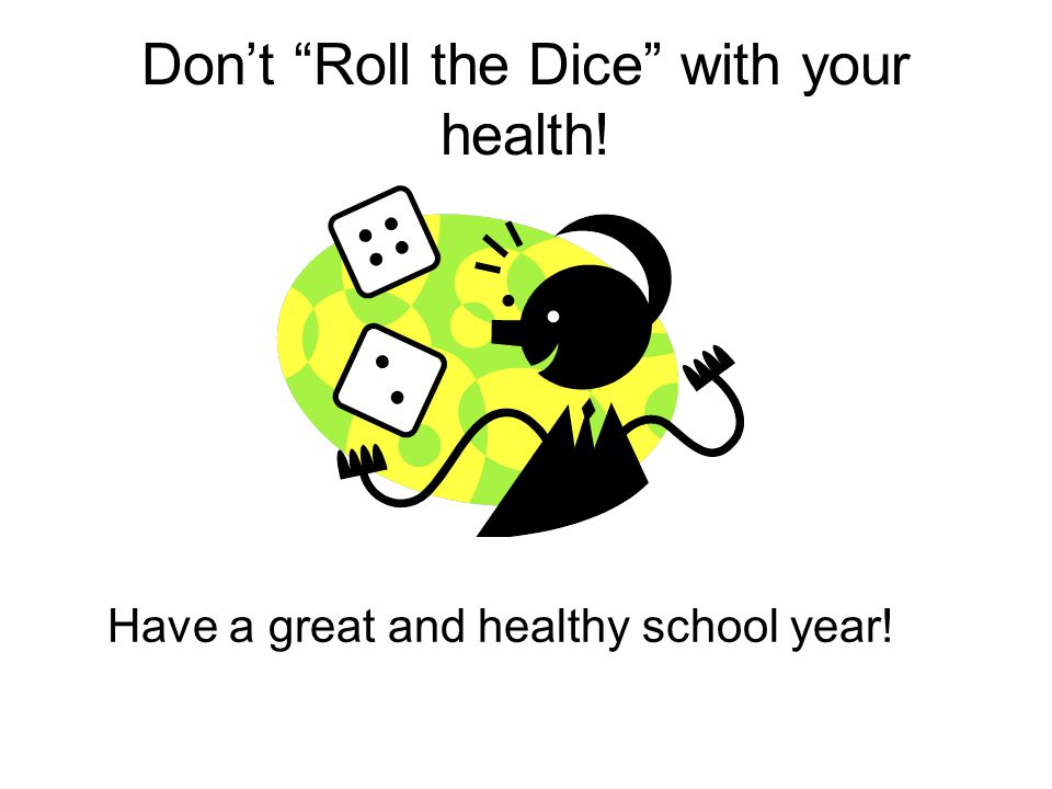 Don't Roll the Dice with your health!