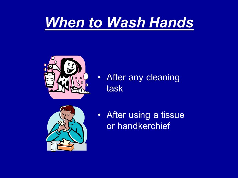 When to Wash Hands After any cleaning task