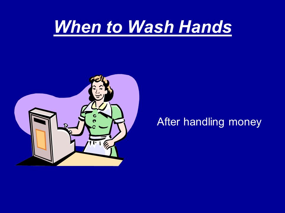 When to Wash Hands After handling money