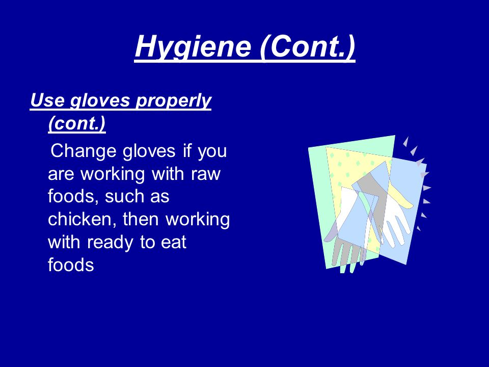 Hygiene (Cont.) Use gloves properly (cont.)
