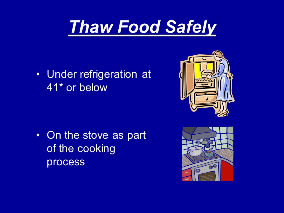 Thaw Food Safely Under refrigeration at 41* or below