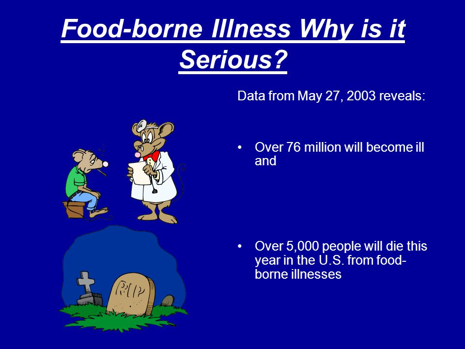 Food-borne Illness Why is it Serious