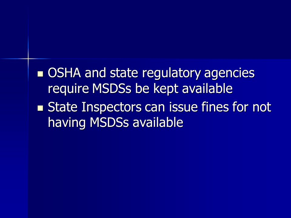 OSHA and state regulatory agencies require MSDSs be kept available