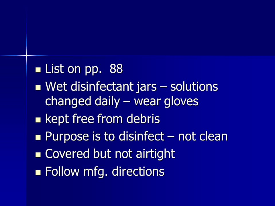 List on pp. 88 Wet disinfectant jars – solutions changed daily – wear gloves. kept free from debris.