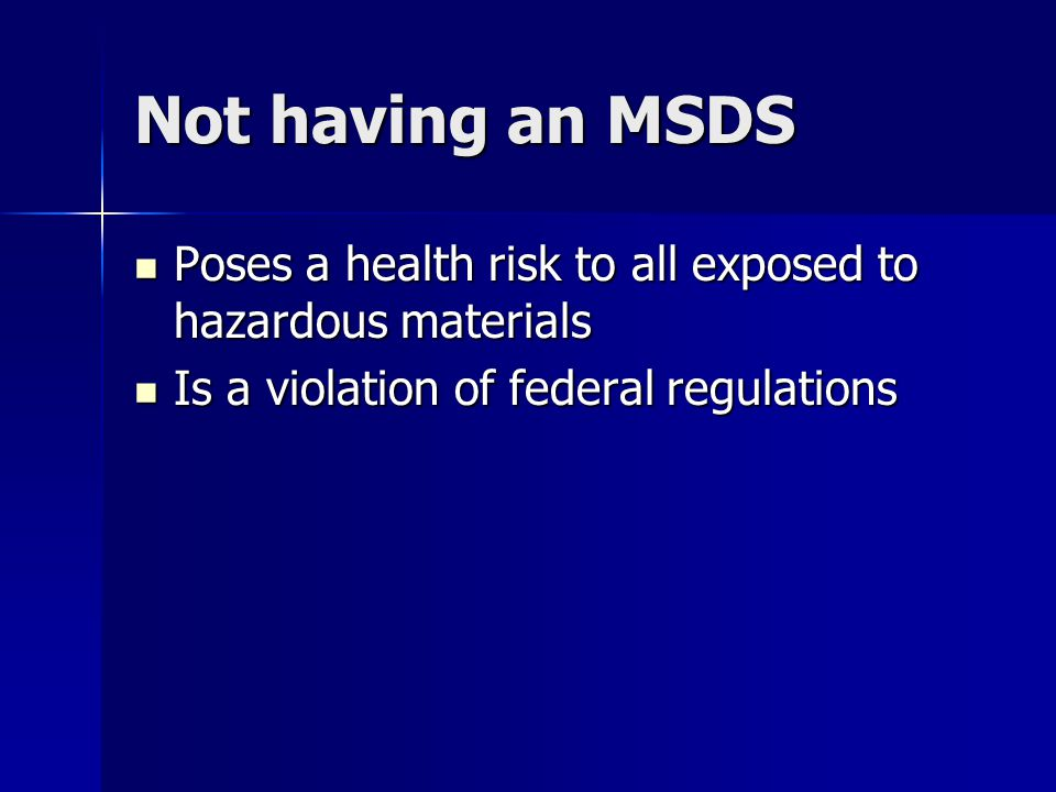 Not having an MSDS Poses a health risk to all exposed to hazardous materials.