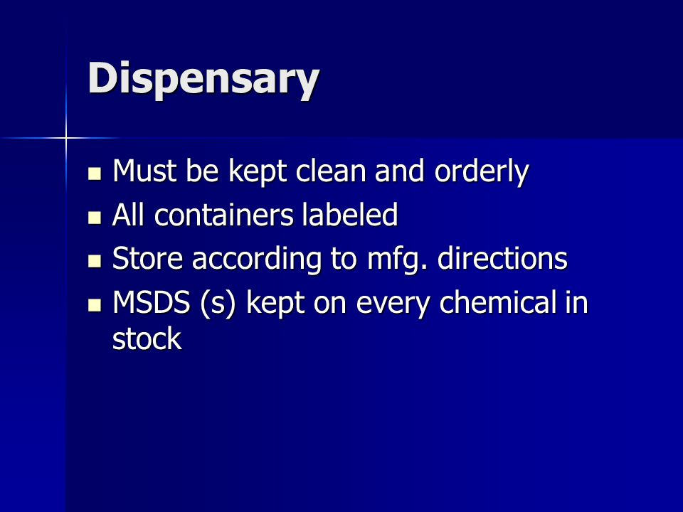 Dispensary Must be kept clean and orderly All containers labeled