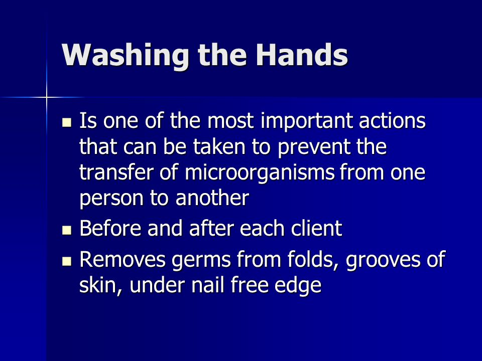Washing the Hands Is one of the most important actions that can be taken to prevent the transfer of microorganisms from one person to another.