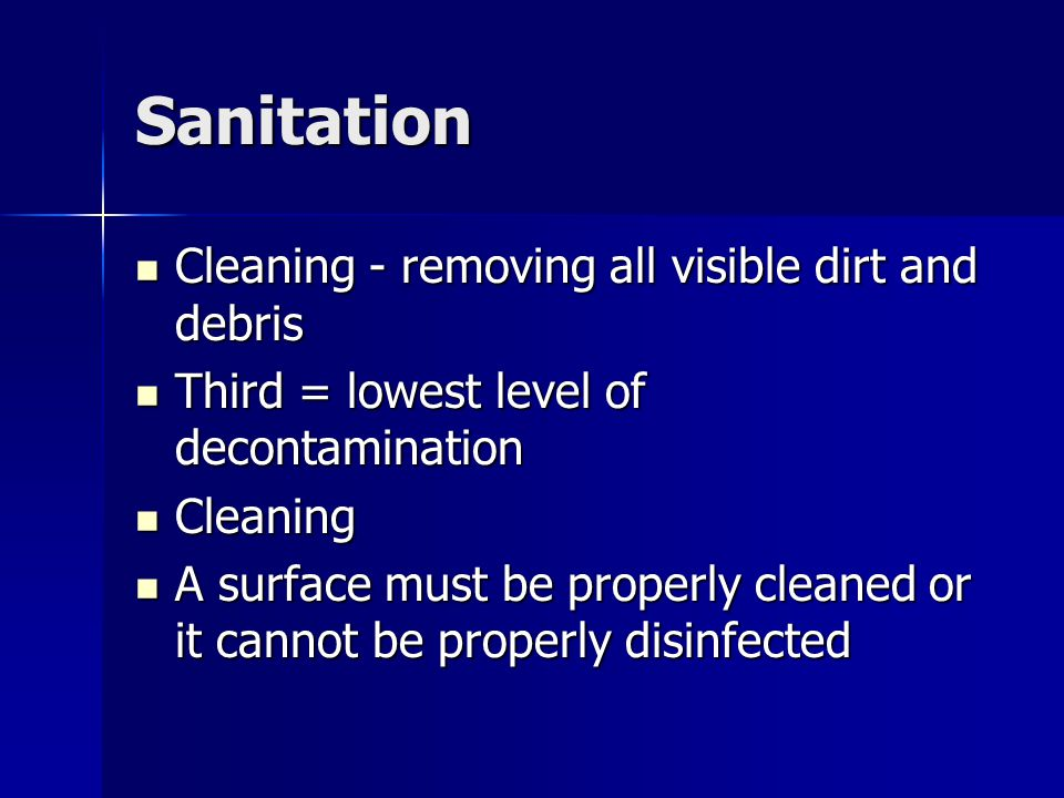 Sanitation Cleaning - removing all visible dirt and debris