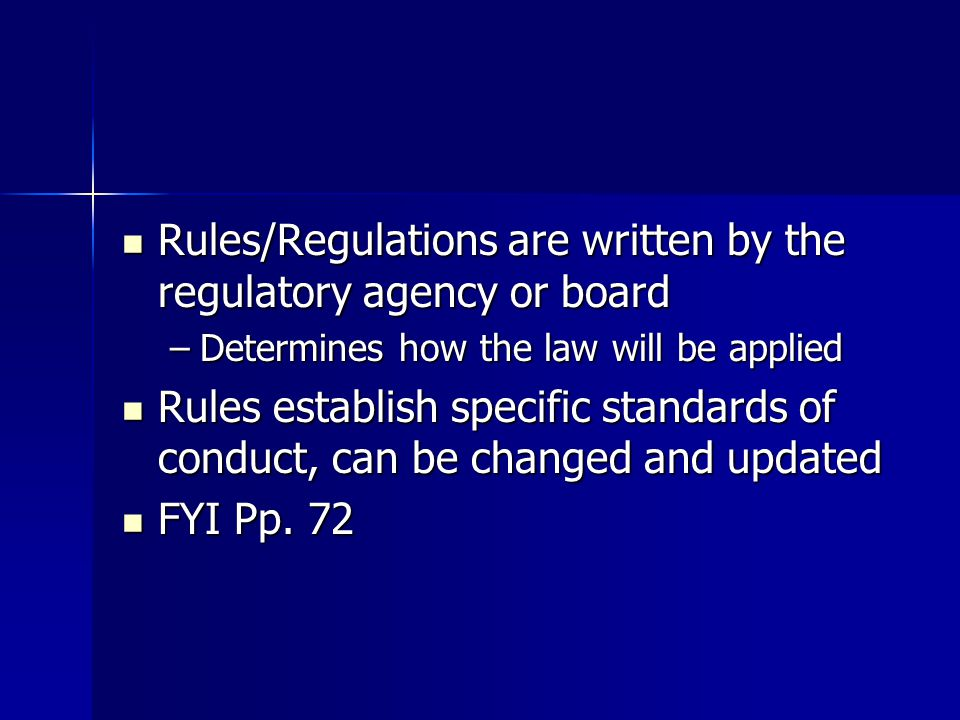 Rules/Regulations are written by the regulatory agency or board