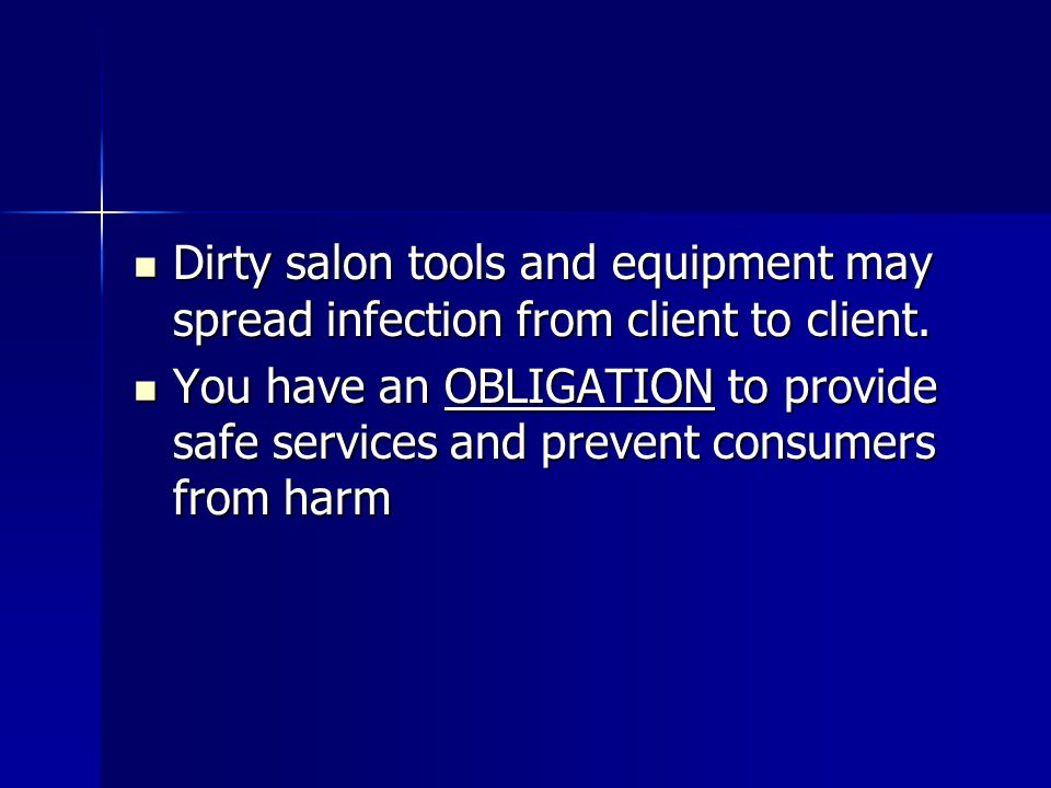 Dirty salon tools and equipment may spread infection from client to client.
