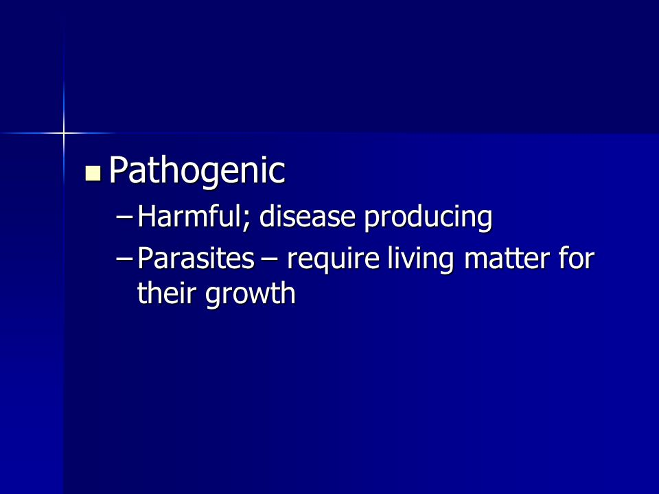 Pathogenic Harmful; disease producing